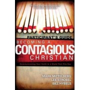 Becoming a Contagious Christian Participant's Guide by Bill Hybels