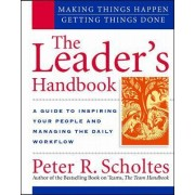 The Leader's Handbook: Making Things Happen, Getting Things Done by Peter R. Scholtes