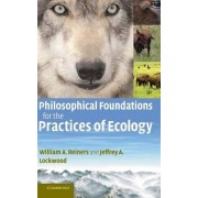 Philosophical Foundations for the Practices of Ecology by William A. Reiners