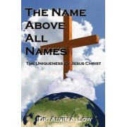 The NAME Above All Names (The Uniqueness of Jesus Christ) by Alvin Low