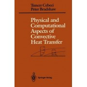 Physical and Computational Aspects of Convective Heat Transfer by Tuncer Cebeci
