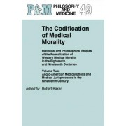 The Codification of Medical Morality: Anglo-American Medical Ethics and Medical Jurisprudence in the Nineteenth Century Volume 2 by Robert Baker
