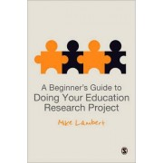 A Beginner's Guide to Doing Your Education Research Project by Mike Lambert