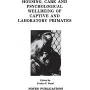 Housing, Care and Psychological Well-Being of Captive and Laboratory Primates by Evalyn F. Segal