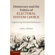 Democracy and the Politics of Electoral System Choice by Amel Ahmed