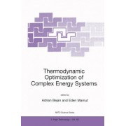 Thermodynamic Optimization of Complex Energy Systems by Adrian Bejan