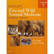 Fowler's Zoo and Wild Animal Medicine Current Therapy, Volume 7 by R. Eric Miller