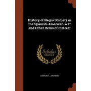 History of Negro Soldiers in the Spanish-American War and Other Items of Interest