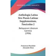 Anthologia Latina Sive Poesis Latinae Supplementum, Fasciculus 2 by Franciscus Buecheler