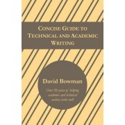 Concise Guide to Technical and Academic Writing by David Bowman