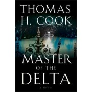 Master of the Delta by Thomas H Cook