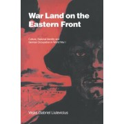War Land on the Eastern Front by Vejas Gabriel Liulevicius
