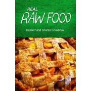 Real Raw Food Dessert and Snacks Cookbook by Real Raw Food Combo Books
