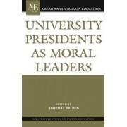 University Presidents as Moral Leaders by David G. Brown