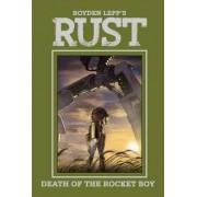 Rust Vol. 3: Death of the Rocket Boy: Volume 3 by Royden Lepp