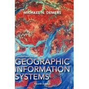 Fundamentals of Geographic Information Systems by Michael N. DeMers