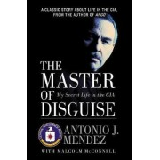 The Master of Disguise by Antonio J Mendez