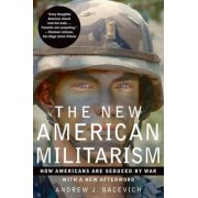 The New American Militarism by Andrew J. Bacevich