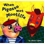 When Pigasso Met Mootisse by Nina Laden