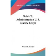 Guide to Administration U. S. Marine Corps by Walter R Hooper