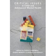 Critical Issues in Child and Adolescent Mental Health by Sarah Campbell