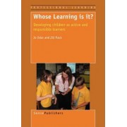 Whose Learning Is It? Developing Children as Active and Responsible Learners by Jo Osler