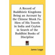 A Record of Buddhistic Kingdoms Being an Account by the Chinese Monk Fa-Hien of His Travels in India and Ceylon in Search of the Buddhist Books of Discipline by James Legge