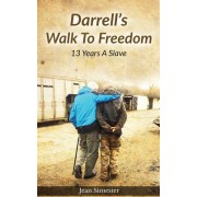 Darrell's Walk to Freedom: 13 Years a Slave
