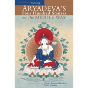 Aryadeva's Four Hundred Stanzas on the Middle Way by Geshe Sonam Rinchen