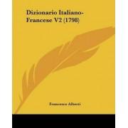 Dizionario Italiano-Francese V2 (1798) by Francesco Alberti