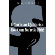 If You're an Egalitarian, How Come You're So Rich? by G. A. Cohen