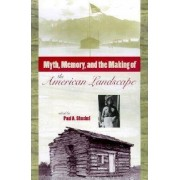 Myth, Memory and the Making of the American Landscape by Paul A. Shackel