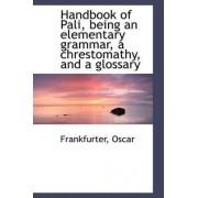 Handbook of Pali, Being an Elementary Grammar, a Chrestomathy, and a Glossary by Frankfurter Oscar