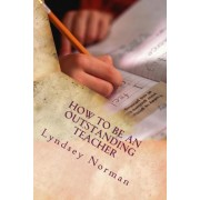 How to Be an Outstanding Teacher by Lyndsey Norman