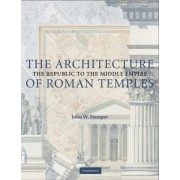 The Architecture of Roman Temples by John W. Stamper