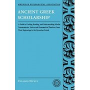 Ancient Greek Scholarship by Eleanor Dickey