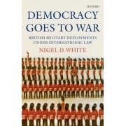 Democracy Goes to War by Nigel White