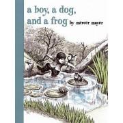A Boy, A Dog & A Frog by Mercer Mayer
