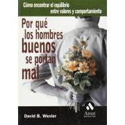 David B. Wexler Por qué los hombres buenos se portan mal: Cómo encontrar el equilibrio entre valores y comportamiento