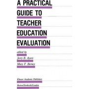 A Practical Guide to Teacher Education Evaluation by Jerry B. Ayers