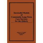 Successful Models of Community Long Term Care Services for the Elderly by Eloise H. P. Killeffer
