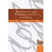 Practicing the Presence of God: Learn to Live Moment by Moment by Brother Lawrence