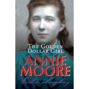 Annie Moore: the Golden-Dollar Girl by Eithne Loughrey