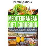 Mediterranean Diet Cookbook: 70 Delicious & Nutritious Mediterranean Diet Recipes for Weight Loss & Health