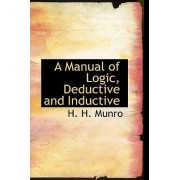 A Manual of Logic, Deductive and Inductive by H H Munro