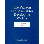 The Pearson Lab Manual for Developing Writers: Essays Volume C by Linda Copeland