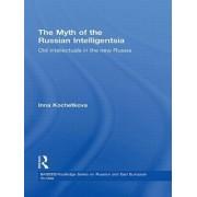 The Myth of the Russian Intelligentsia by Inna Kochetkova