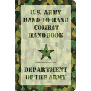 U.S. Army Hand-to-Hand Combat Handbook by Ammunition United States. Department of the Army Allocations Committee