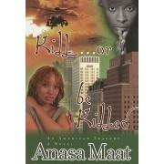 Kill... or Be Killed by Anasa Maat