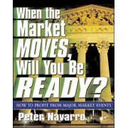 When the Market Moves, Will You be Ready? by Peter Navarro